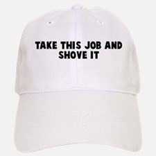 Take this job and shove it Baseball Baseball Cap