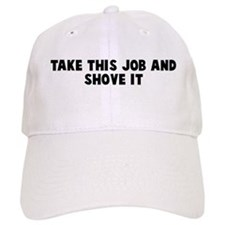 Take this job and shove it Baseball Cap