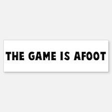 The game is afoot Bumper Bumper Bumper Sticker