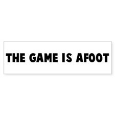 The game is afoot Bumper Bumper Sticker