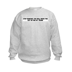 Stop honking you will wake th Kids Sweatshirt