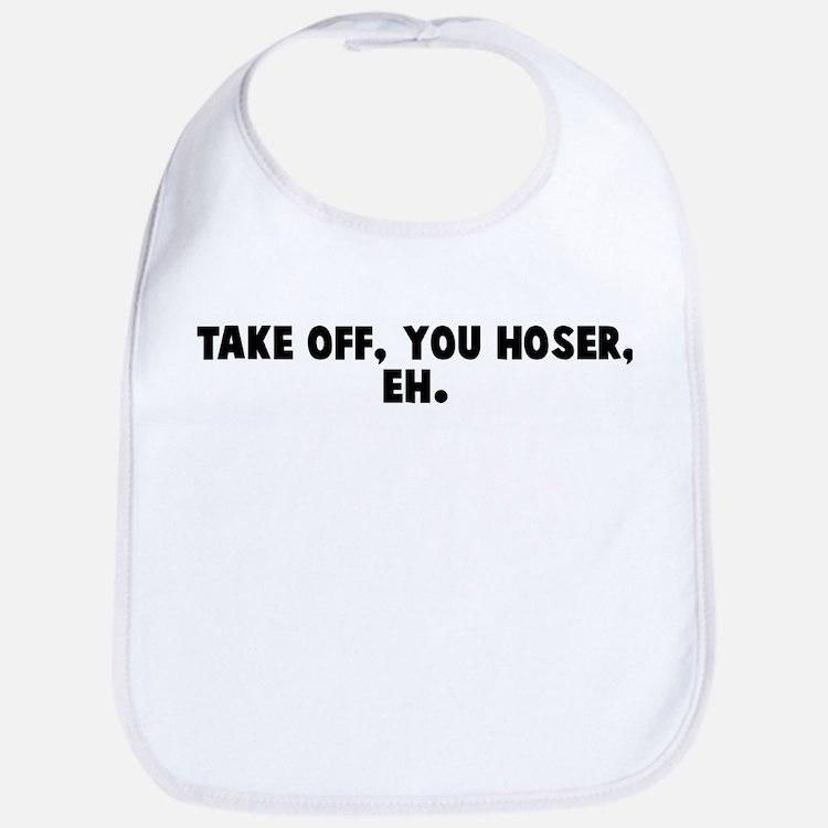 Take off you hoser eh Bib