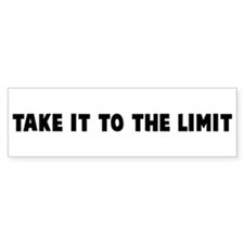 Take it to the limit Bumper Bumper Sticker