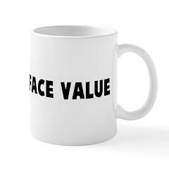 Take it at face value Mug