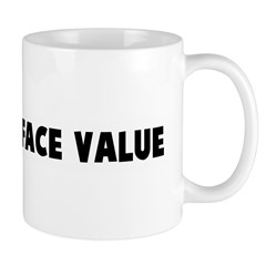 Take it at face value Mug