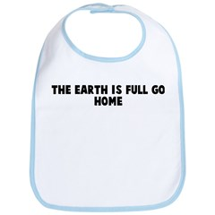 The earth is full go home Bib