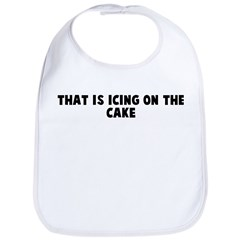 That is icing on the cake Bib