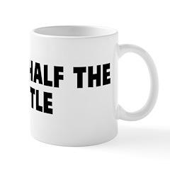 That is half the battle Mug