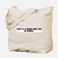 That is a whole new can of wo Tote Bag