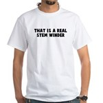 That is a real stem winder White T-Shirt
