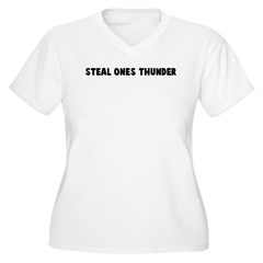 Steal ones thunder T-Shirt