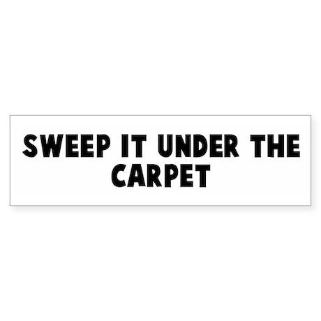 Sweep it under the carpet Bumper Sticker