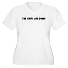 The chips are down T-Shirt