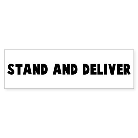 Stand and deliver Bumper Sticker