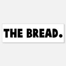The bread Bumper Bumper Bumper Sticker