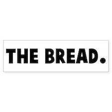 The bread Bumper Bumper Sticker