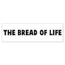 The bread of life Bumper Bumper Sticker