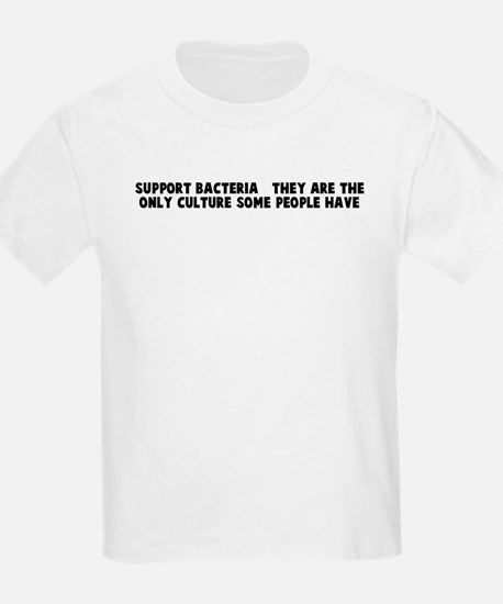 Support bacteria   they are t T-Shirt