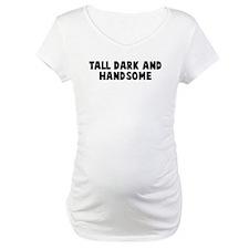 Tall dark and handsome Shirt