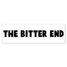 The bitter end Bumper Bumper Sticker