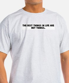 The best things in life are n T-Shirt