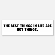 The best things in life are n Bumper Bumper Bumper Sticker