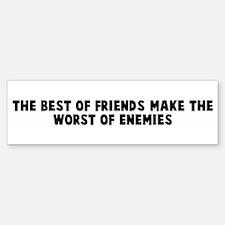 The best of friends make the Bumper Bumper Bumper Sticker