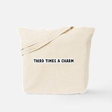 Third times a charm Tote Bag