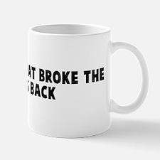 The straw that broke the came Mug