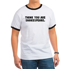 Think you are shakespeare T