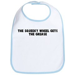 The squeeky wheel gets the gr Bib