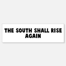 The south shall rise again Bumper Car Car Sticker