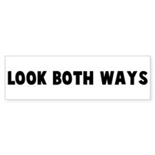 Look both ways Bumper Bumper Sticker