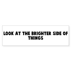 Look at the brighter side of Bumper Bumper Sticker