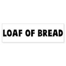 Loaf of bread Bumper Bumper Sticker