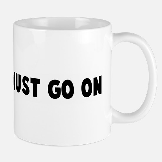 The show must go on Mug