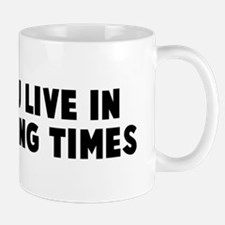May you live in interesting t Mug