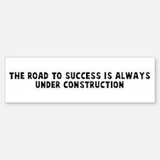 The road to success is always Bumper Bumper Bumper Sticker