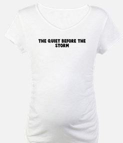 The quiet before the storm Shirt