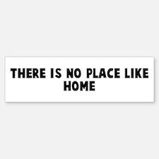 There is no place like home Bumper Bumper Bumper Sticker