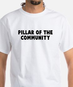 Pillar of the community Shirt