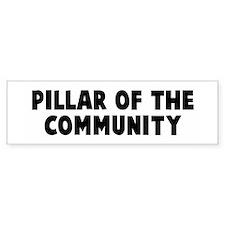 Pillar of the community Bumper Bumper Sticker