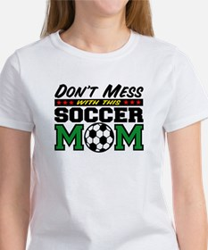 Don't Mess with This Soccer Mom Women's T-Shirt
