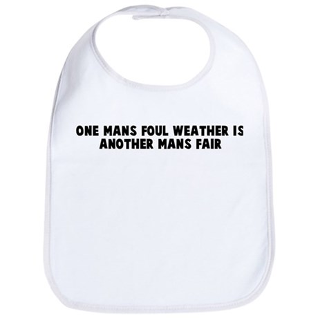 One mans foul weather is anot Bib