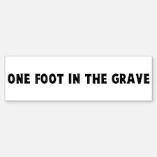 One foot in the grave Bumper Bumper Bumper Sticker