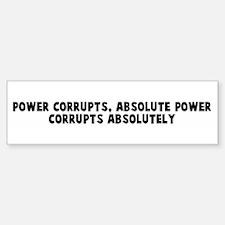 Power corrupts absolute power Bumper Bumper Bumper Sticker