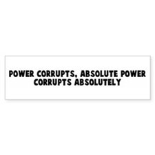 Power corrupts absolute power Bumper Bumper Sticker