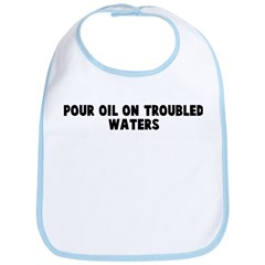 Pour oil on troubled waters Bib