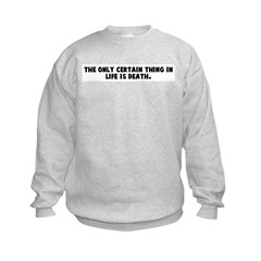 The only certain thing in lif Sweatshirt