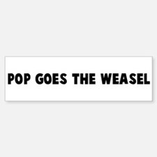 Pop goes the weasel Bumper Bumper Bumper Sticker